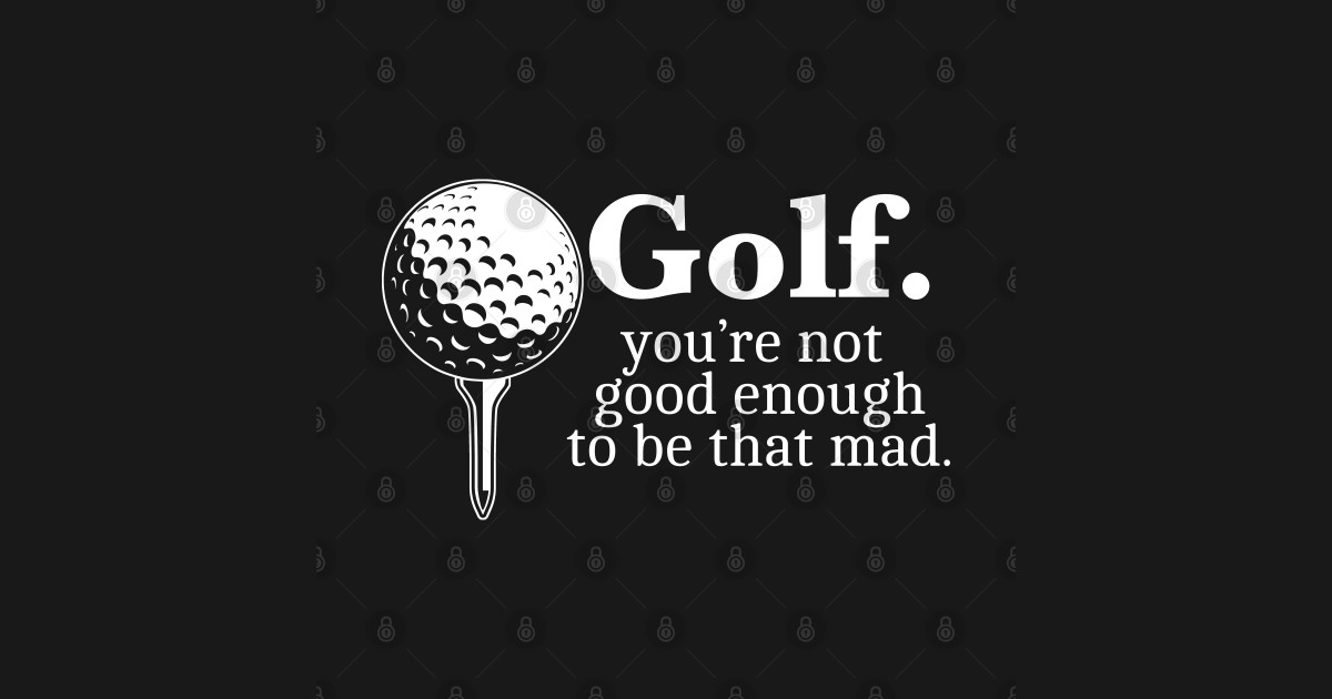 Golf. Youre Not Good Enough To Be That Mad Funny Gift