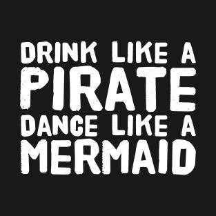 Drink like a pirate dance like a mermaid