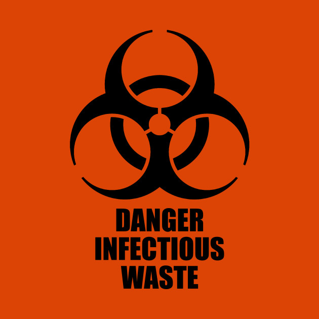 Danger Infectious Waste Biohazard T Shirt Teepublic