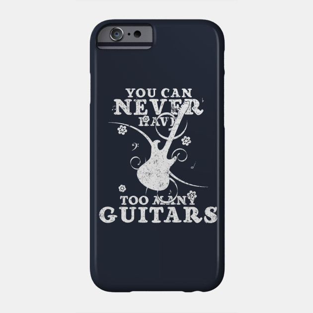 You Can Never Have Too Many Guitars Gift Phone Case