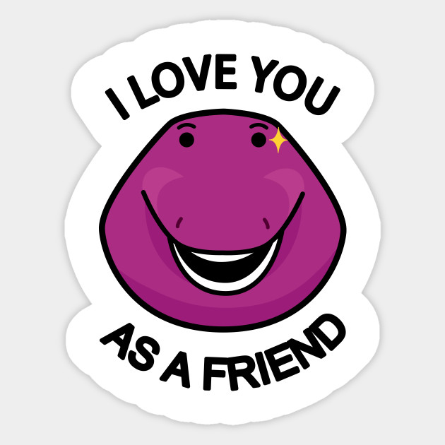 I Love You As A Friend