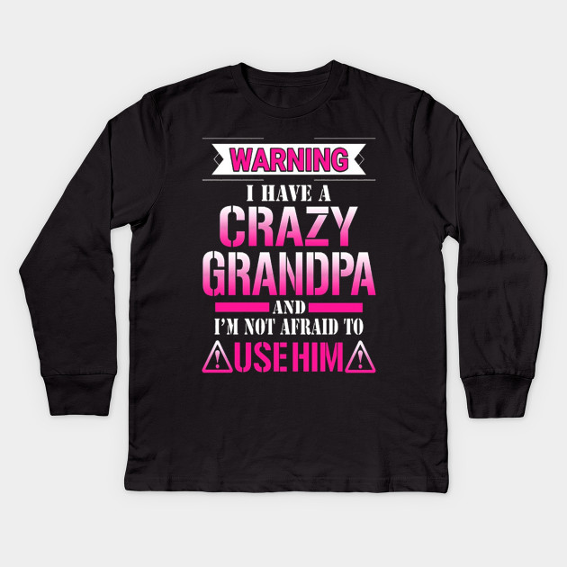 9df09330 Warning I have a Crazy Grandpa T-Shirt Gift for Girls Kids Long Sleeve T- Shirt