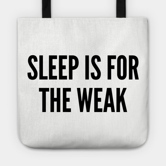 Bossy Sleep Is For The Weak Funny Slogan Quotes Statement Silly