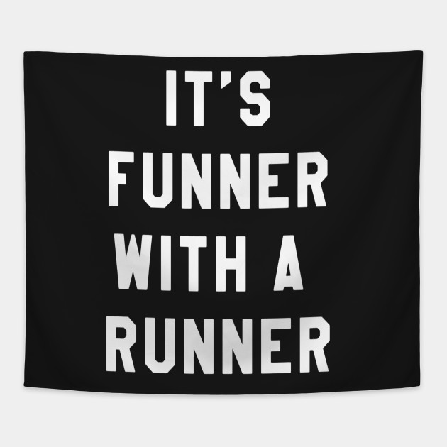 03fe249b It's Funner With A Runner T-Shirt Funny Running Shirts Run T Tapestry