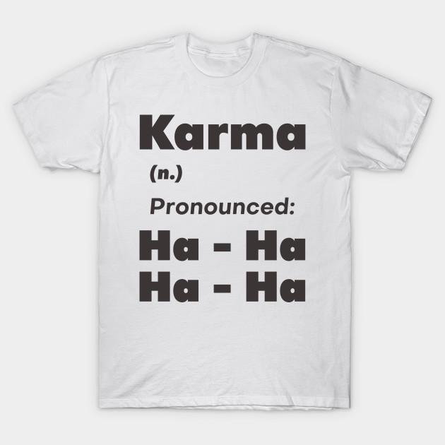 0eb187c83 Karma Pronunciation Definition Meaning Funny Tee - Karma - T-Shirt ...