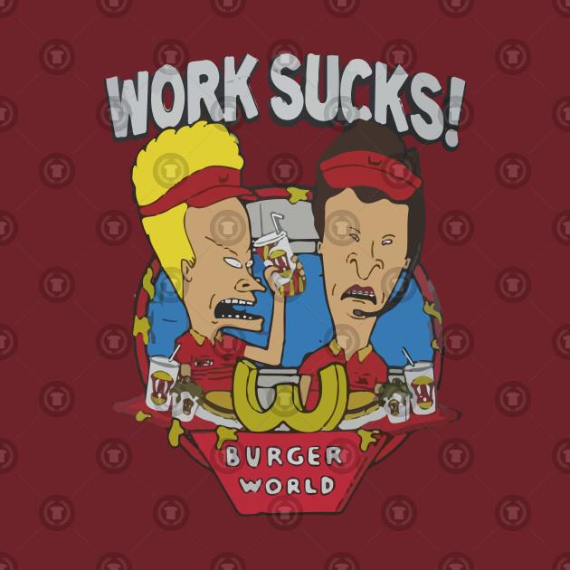 4f84d7aa9 Work Sucks! - Beavis And Butthead - T-Shirt | TeePublic