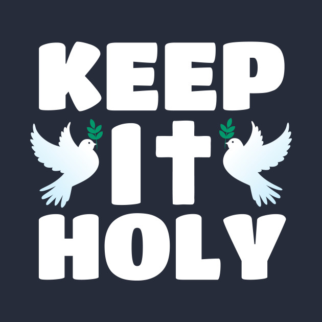 Keep It Holy - Cross And Dove Christian Religious