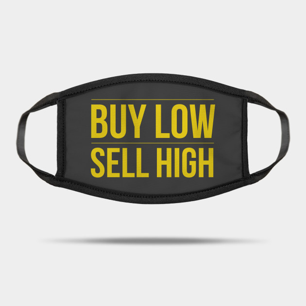 Buy Low Sell High Trading Cryto And Forex Bitcoin Fx Trader Buy Low Sell High Mask Teepublic