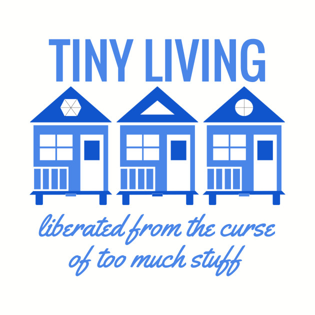 Tiny House Tiny Living - Liberated from Stuff