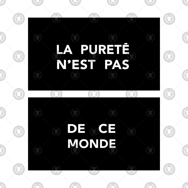 La Pureté n'est pas de ce Monde / Purity is not of this World