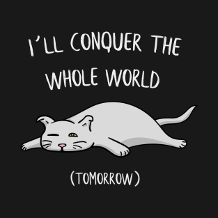 95642893b0 I´ll conquer the whole world tomorrow Cat Gift T-Shirt