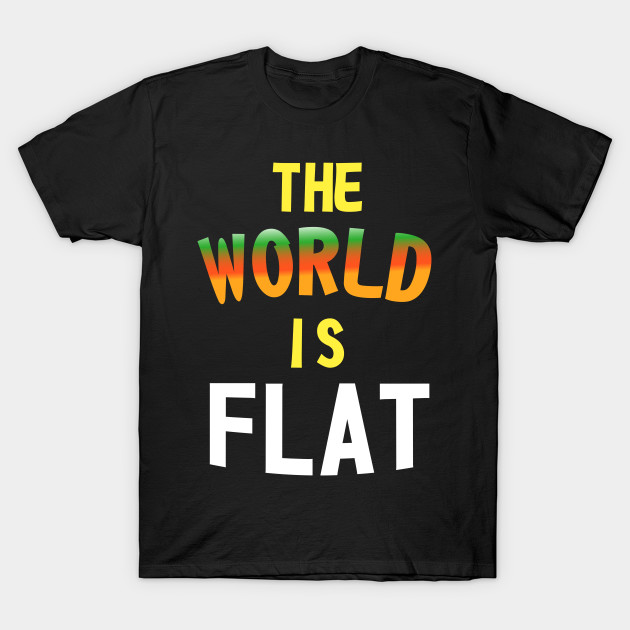 The World Is Flat - Flat Earth Society T-Shirt