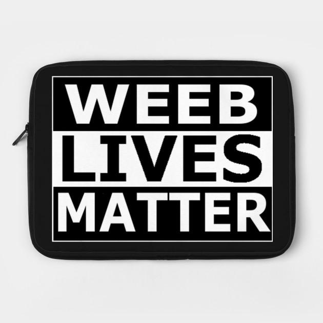 Weeb Lives Matter