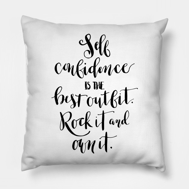 Self confidence is the best outfit. Rock it and own it.