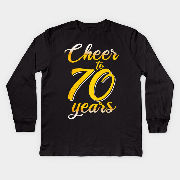 Cheers To 70 Years 70th Gift Birthday Present Idea Kids Long Sleeve T Shirt