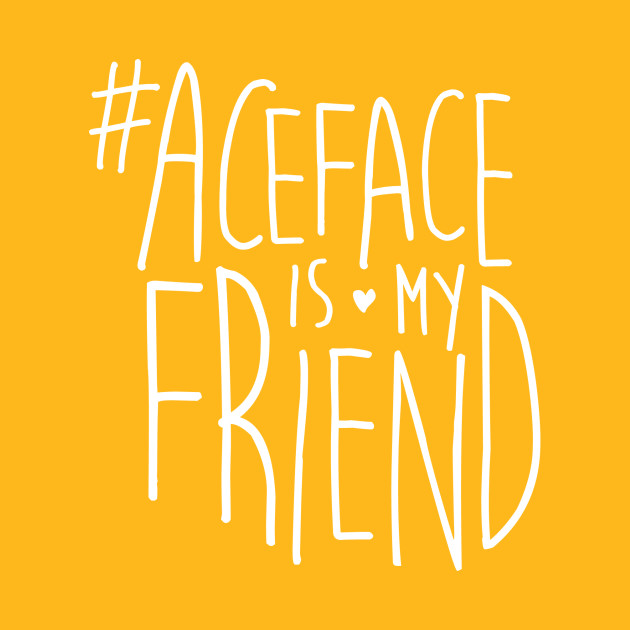 #ACEface is my friend