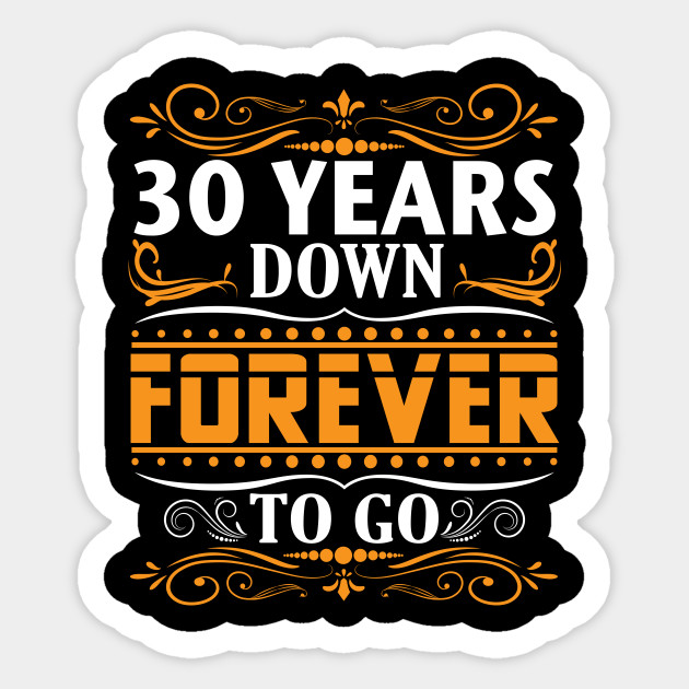 30 Years Down Forever To Go Shirt For 30th Anniversary 30th Wedding Anniversary Gifts Sticker Teepublic