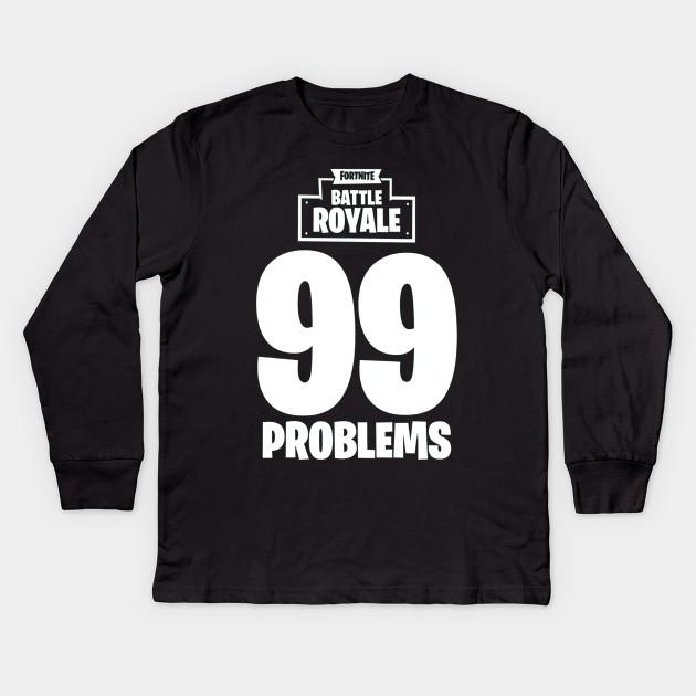 90b23f86 Fortnite Battle Royale 99 Problems T-Shirt - Fortnite Battle Royale ...
