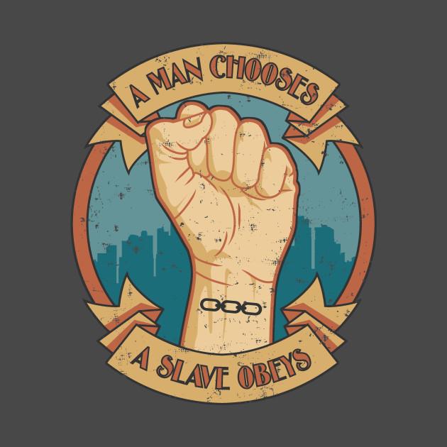 A Man Chooses A Slave Obeys T-Shirt