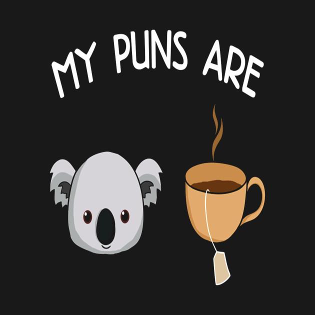 My Puns Are Koala Tea Animal Puns Shirt Pun Gifts