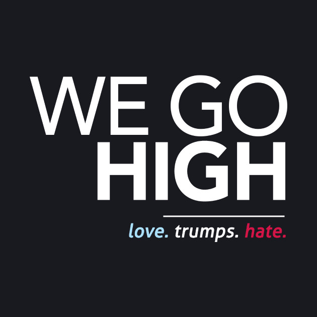 We Go High (Love Trumps Hate)