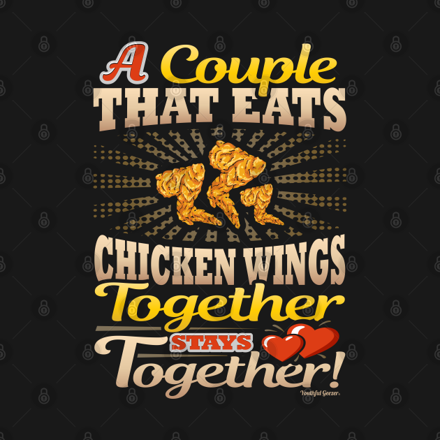 A Couple That Eats Chicken Wings Together Stays Together