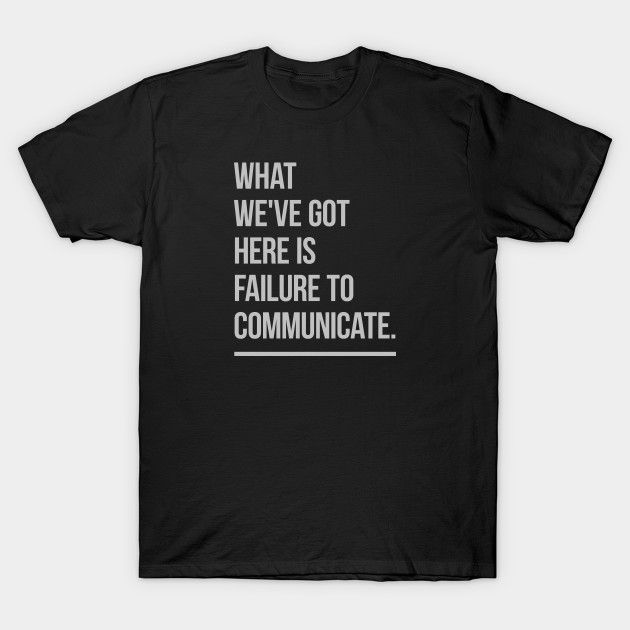 What Weve Got Here Is Failure To Communicate Movie Lover Quotes