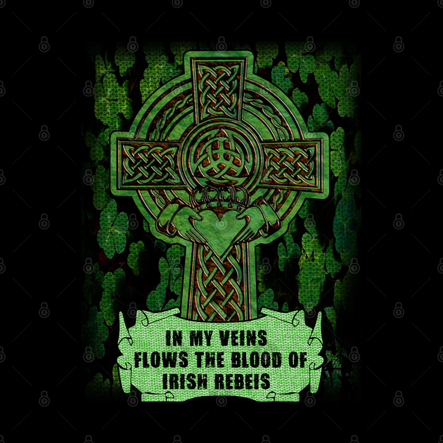 In My Veins Flows The Blood Of Irish Rebels St Patricks Day