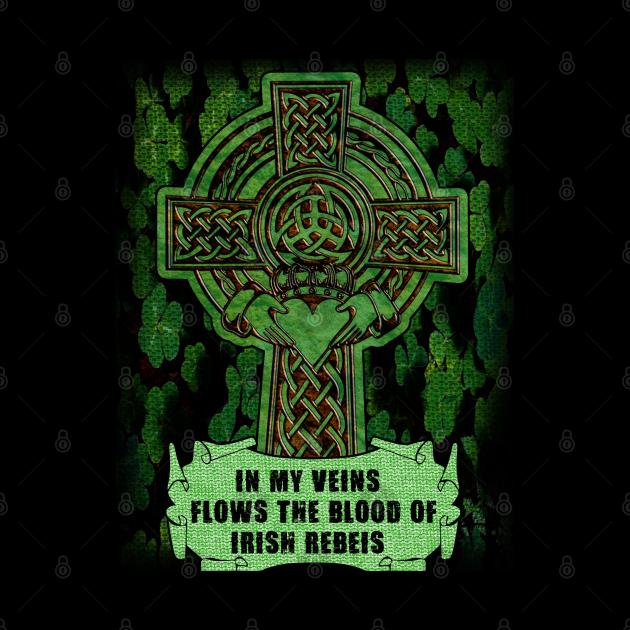 In My Veins Flows The Blood Of Irish Rebels St Patricks Day