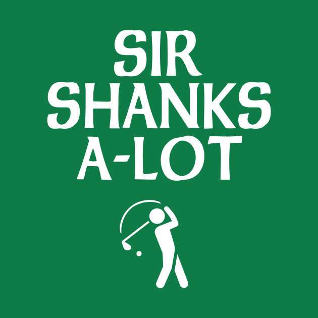 Sir shanks a lot golf