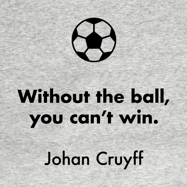 Without The Ball You Can T Win Johan Cruyff Soccer Quotes