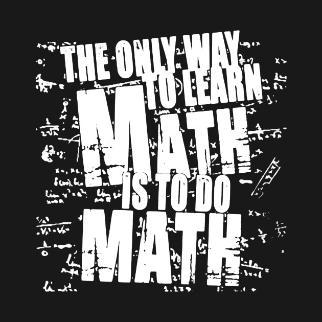 The Only Way To Learn Math Is To Do Math - The Only Way To Learn ...