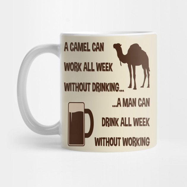 Camel Man Working Drinking Hot Funny Comical Quotes By Cowsfrogs