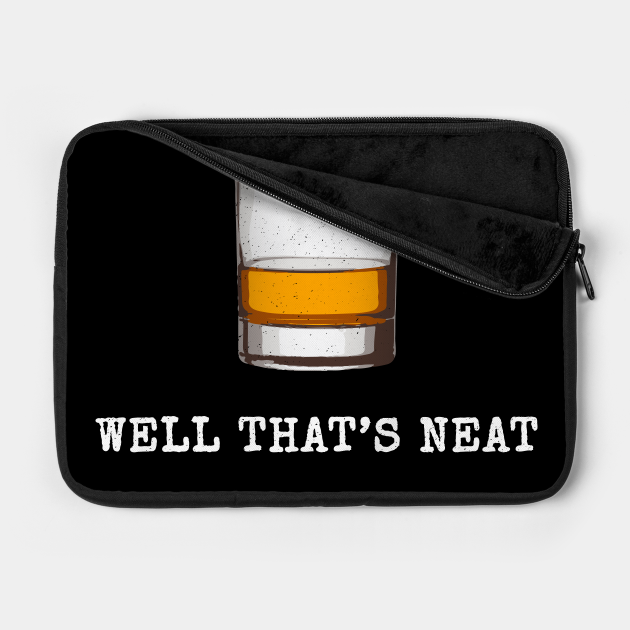 Well That's Neat Whiskey Scotch And Bourbon II