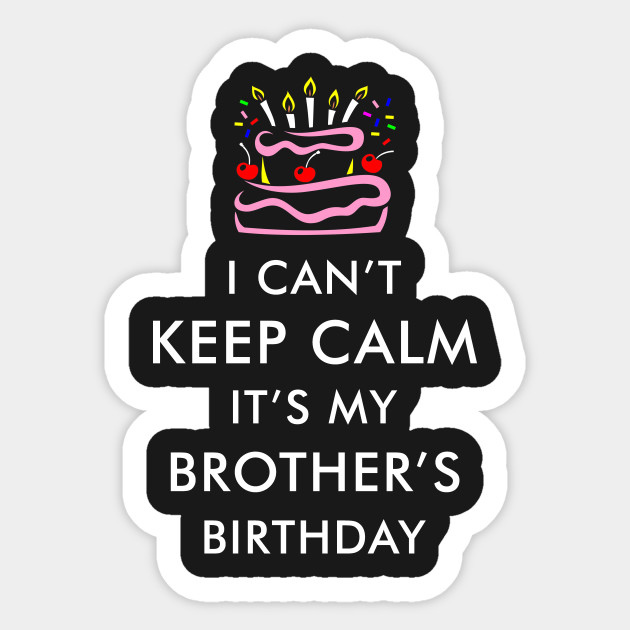I Cant Keep Calm Its My Brothers Birthday Sticker