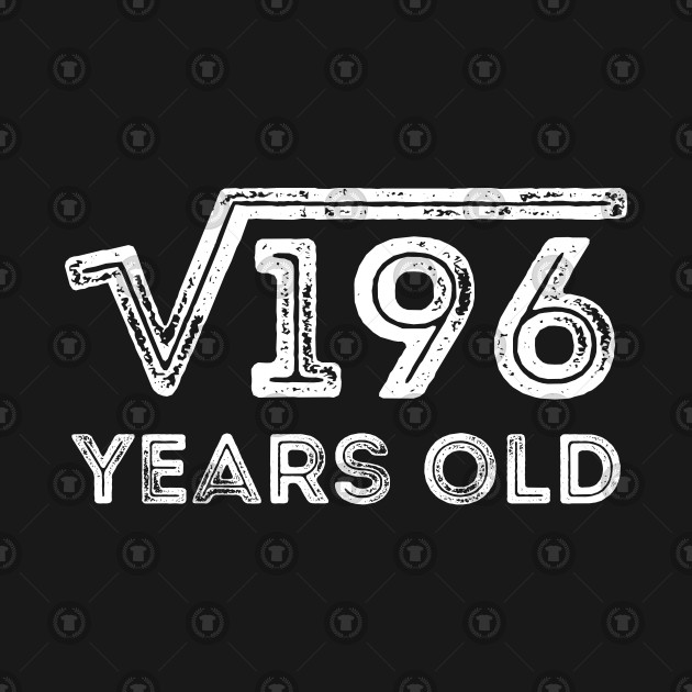 Square Root of 196 Years Old (14th birthday)
