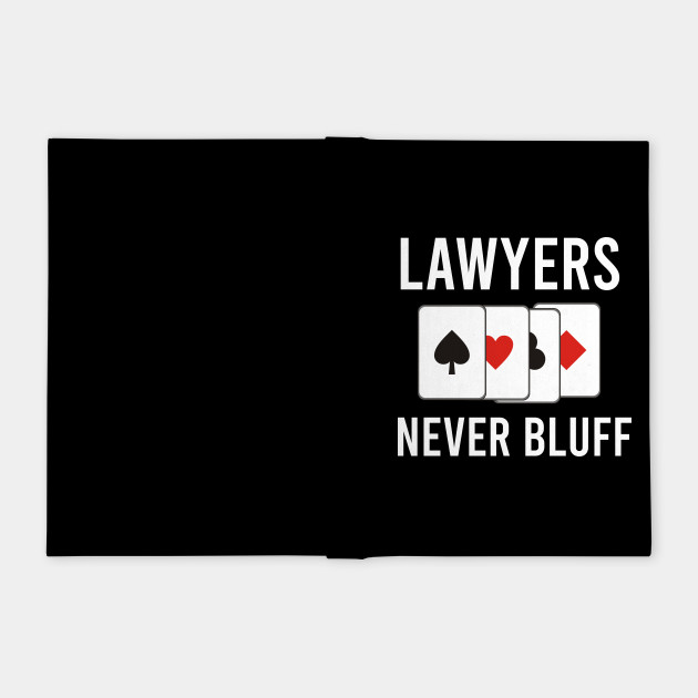 Lawyers never bluff