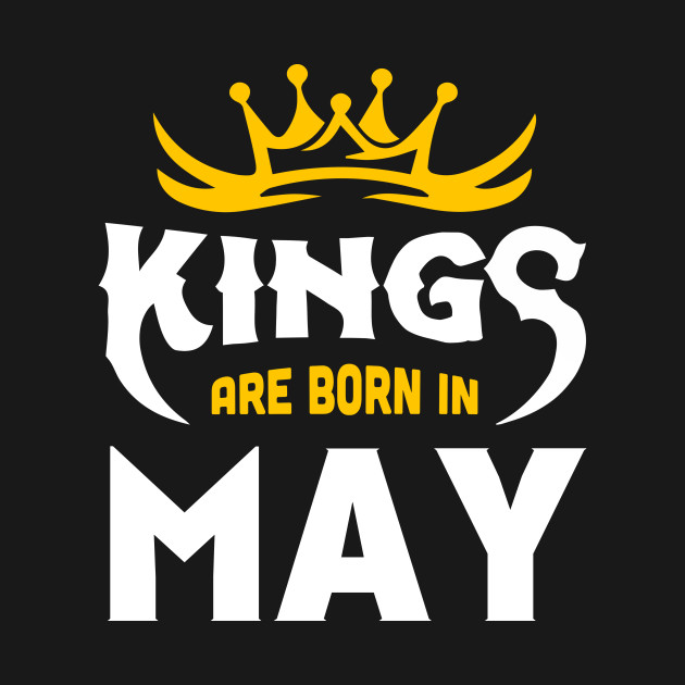 Kings Are Born In May T-Shirt - Kings Are Born In May - T-Shirt ... 02fcbf9eb0