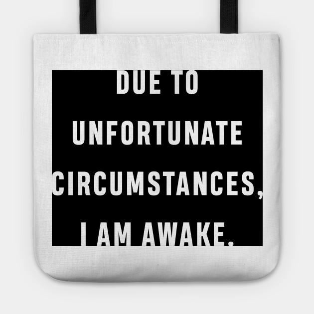 Due To Unfortunate Circumstances I Am Awake