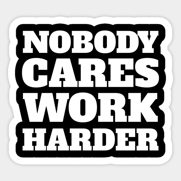 Nobody Cares Work Harder - Funny Workout Fitness Quotes