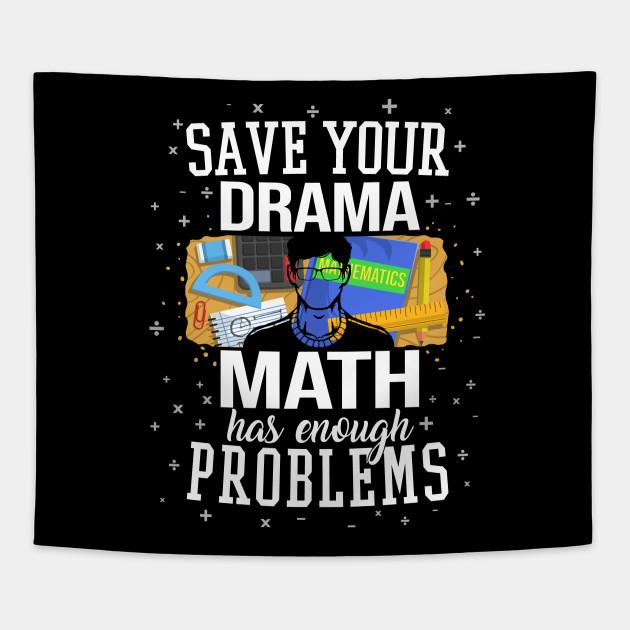 save drama math has enough problems mathematics teacher student