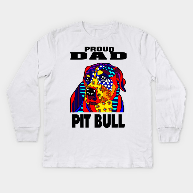 93f3653f Pit Bull Dog Proud Dad Father Father's Dad's Day Gift Gifts Hounds  Retrievers Hound Retriever Terrier Puppy Animal Animals Lover Love Gift  Kids Long Sleeve ...