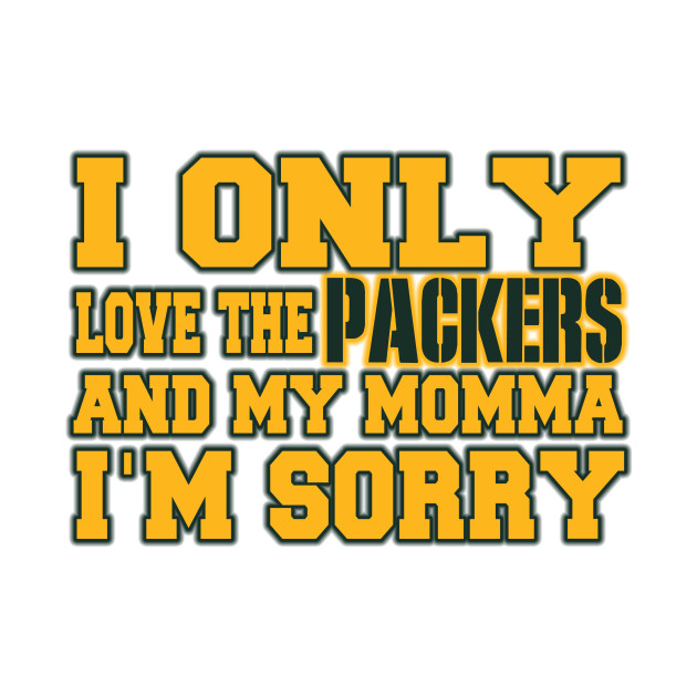0ec205b1e Only Love the Packers and My Momma! - Green Bay Packers - Kids T ...