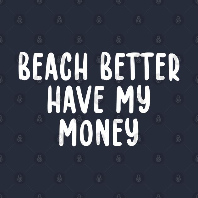 Beach Better Have My Money Metal Detecting