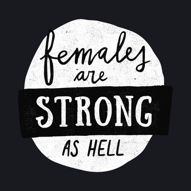 Females Are Strong As Hell