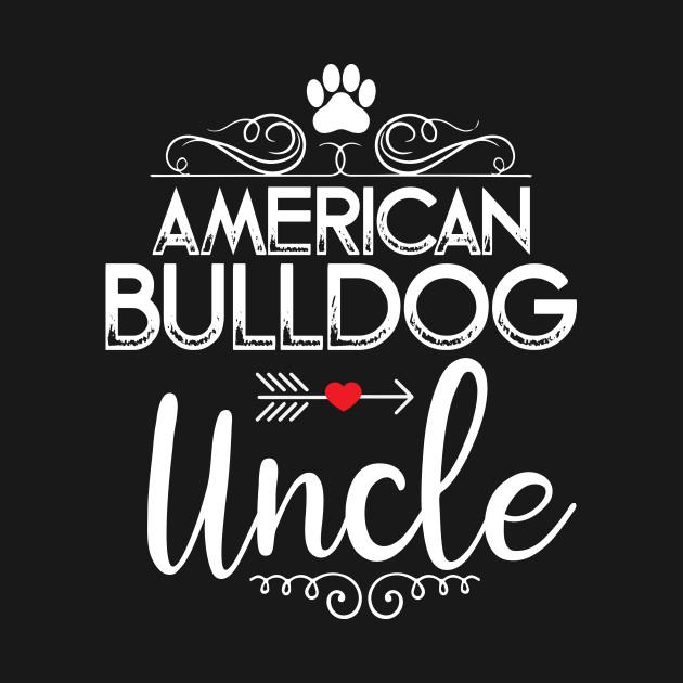 c0b570a8 American Bulldog Uncle! Bulldog Shirt / Funny Bulldog Shirt ...