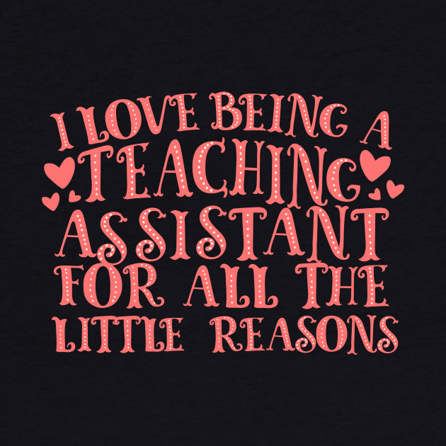 I Love Being A Teaching Assistant For All The Little Reasons