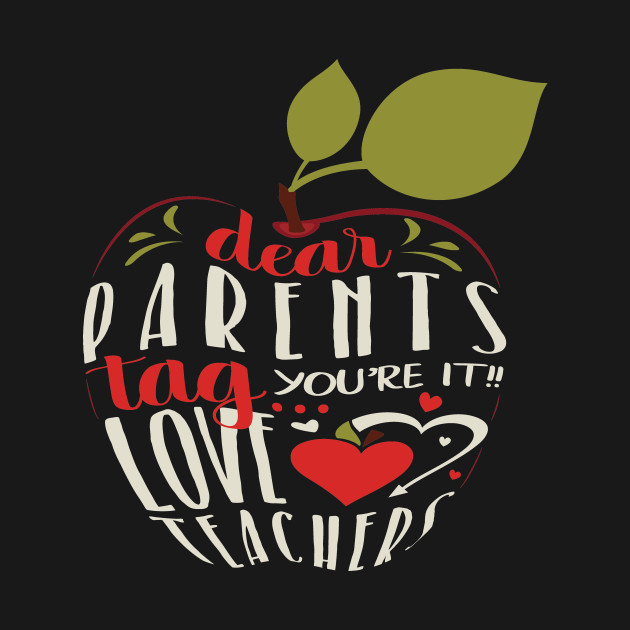 Dear Parents Tag You're It Love Teacher T-shirt Funny Teachers T-shirts Gift For Graduation Funny Gift ideas Last Day  Of School Class 2019