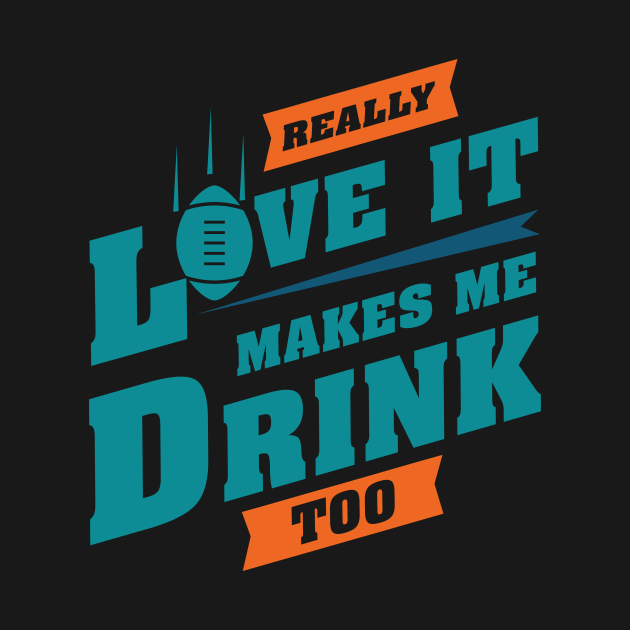 Love Football And Makes Me Drink Too With Miami Football Team Color