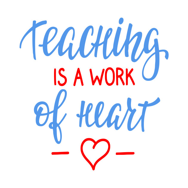 Teaching Is A Work Of Heart Funny School Teacher Quote ...